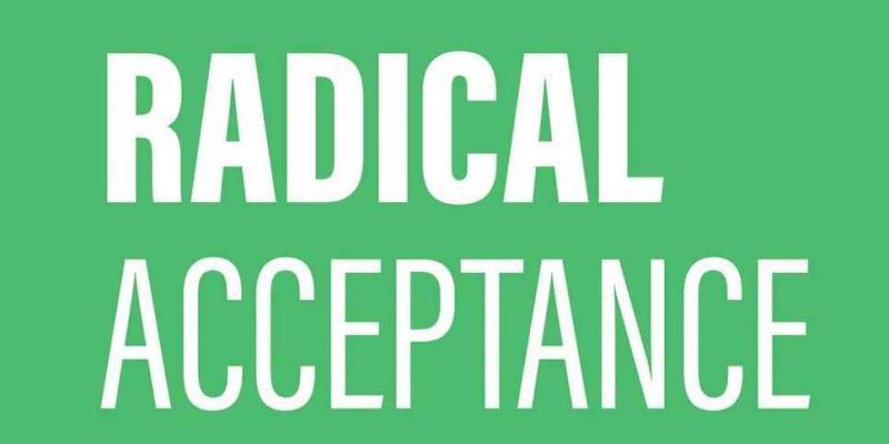 Que Sera, Sera: Time to Practice Radical Acceptance
